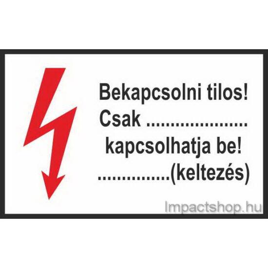 Bekapcsolni tilos csak ………. kapcsolhatja be (100x60 mm matrica)