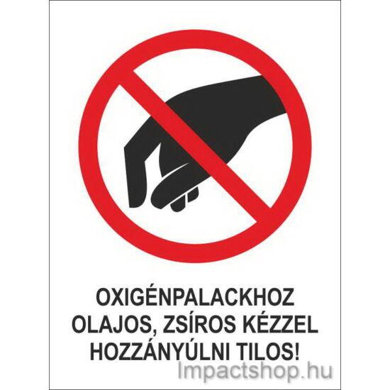 Oxigénpalackhoz olajos zsíros kézzel hozzányúlni tilos (160x250 mm tábla)