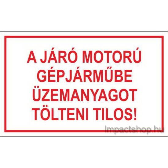 A járó motorú gépjárműbe üzemanyagot tölteni tilos (245x175 mm tábla)