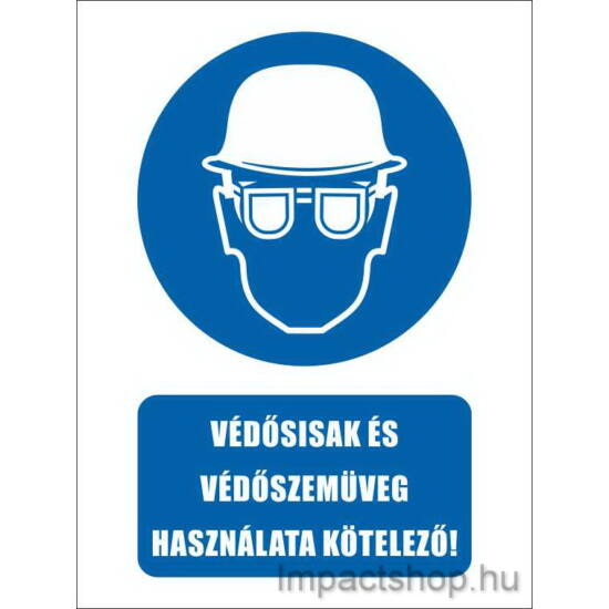 Védősisak és védőszemüveg használata kötelező (160x250 mm tábla)